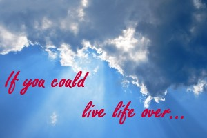 If you could live life over